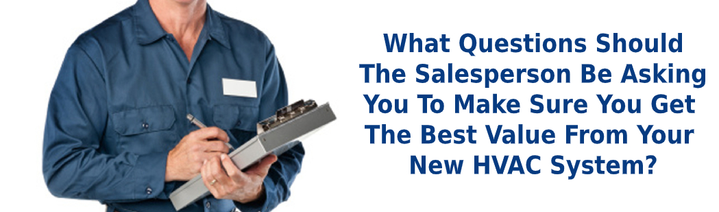 Image for What Questions Should The Salesperson Be Asking You To Make Sure You Get The Best Value From Your New HVAC System?