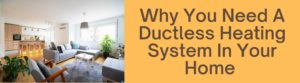 Why You Need A Ductless Heating System In Your Home This Fall/Winter